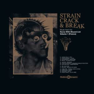 Strain Crack & Break: Music From The Nurse With Wound List Volume One